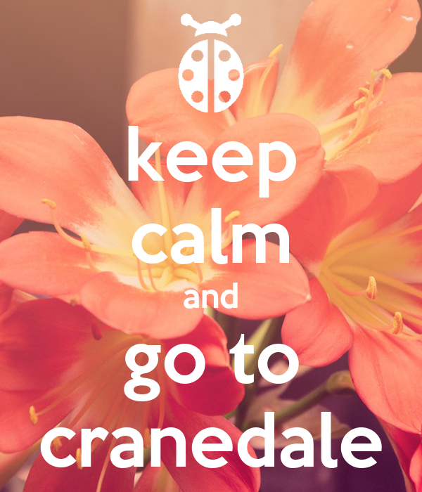 keep calm and go to cranedale