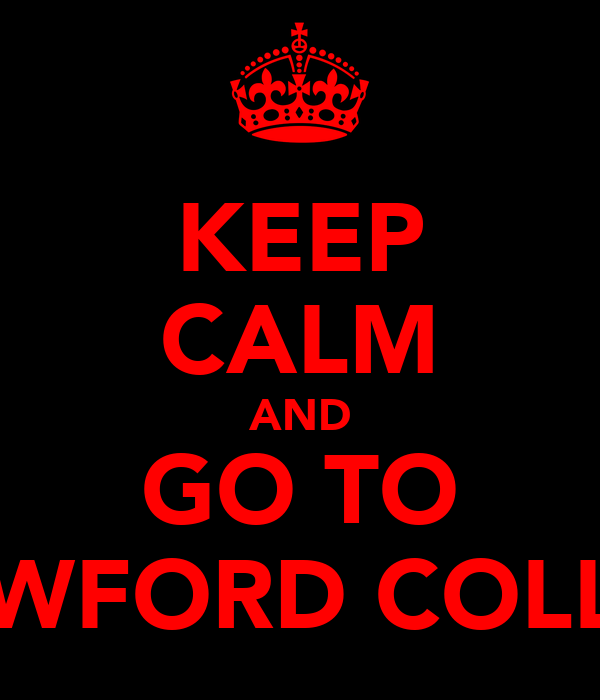KEEP CALM AND GO TO CRAWFORD COLLEGE