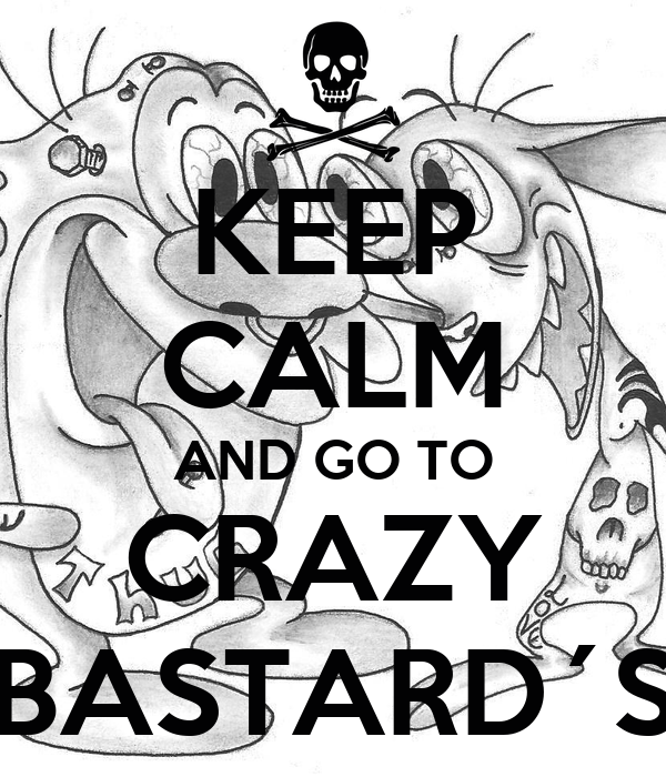 KEEP CALM AND GO TO CRAZY BASTARD´S
