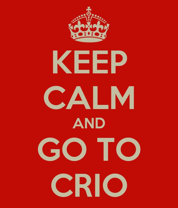 KEEP CALM AND GO TO CRIO