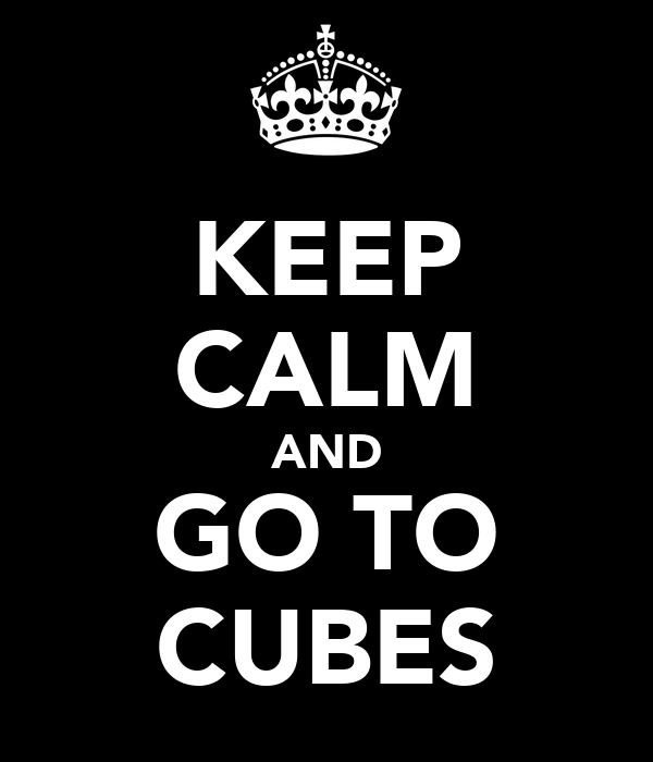 KEEP CALM AND GO TO CUBES