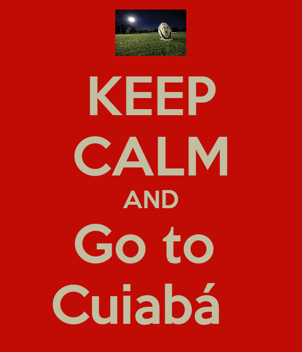 KEEP CALM AND Go to  Cuiabá