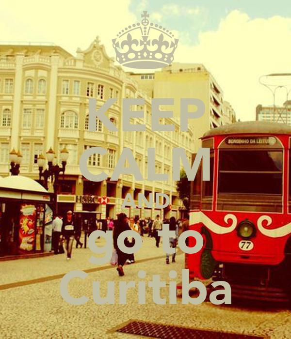 KEEP CALM AND go to Curitiba