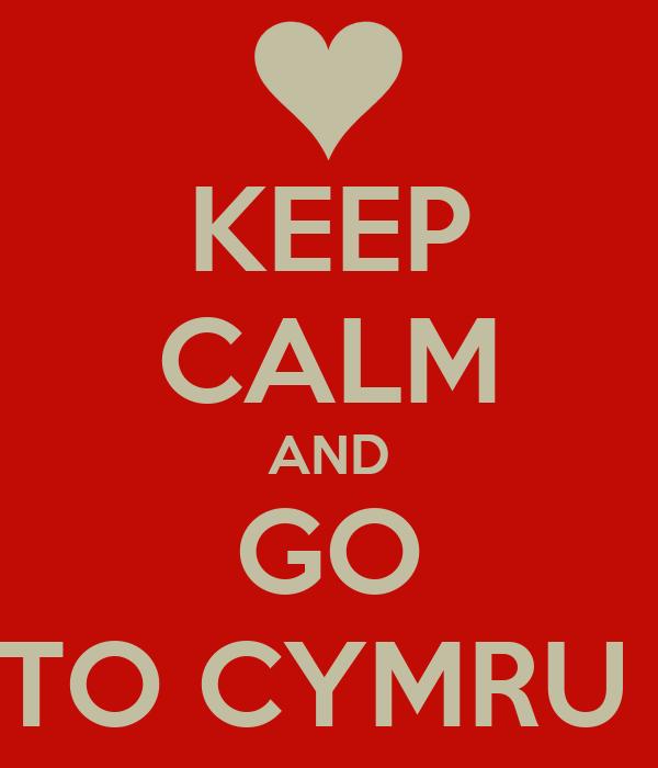 KEEP CALM AND GO TO CYMRU