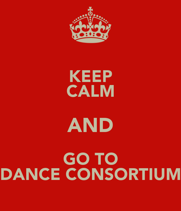 KEEP CALM AND GO TO DANCE CONSORTIUM