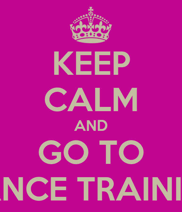 KEEP CALM AND GO TO DANCE TRAINING