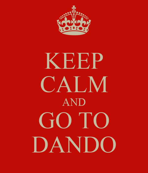 KEEP CALM AND GO TO DANDO