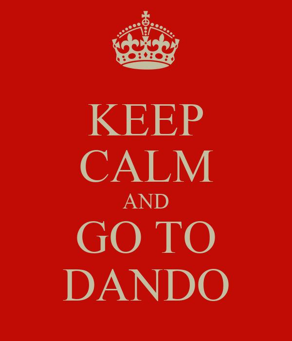 KEEP CALM AND GO TO DANDO