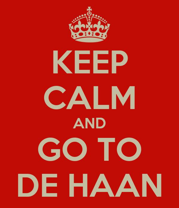 KEEP CALM AND GO TO DE HAAN
