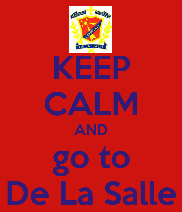 KEEP CALM AND go to De La Salle