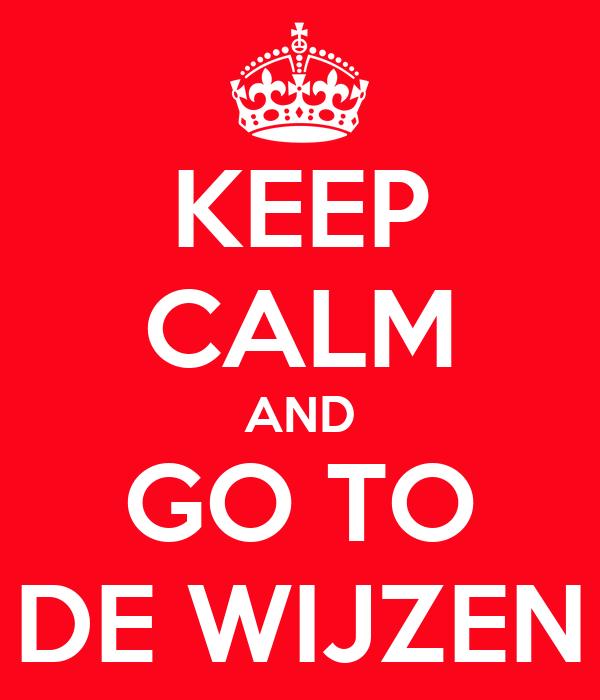 KEEP CALM AND GO TO DE WIJZEN