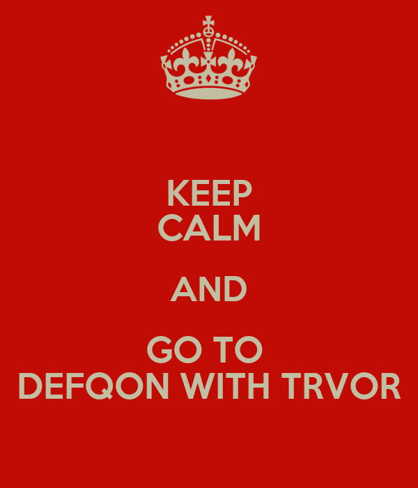 KEEP CALM AND GO TO  DEFQON WITH TRVOR