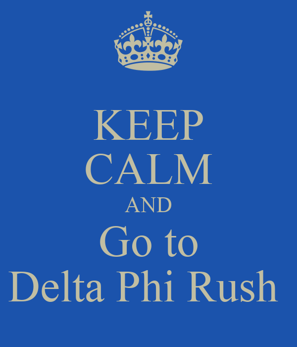 KEEP CALM AND Go to Delta Phi Rush