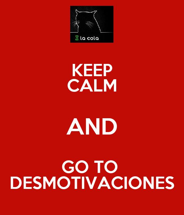 KEEP CALM AND GO TO  DESMOTIVACIONES