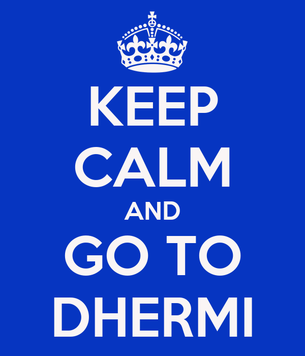 KEEP CALM AND GO TO DHERMI