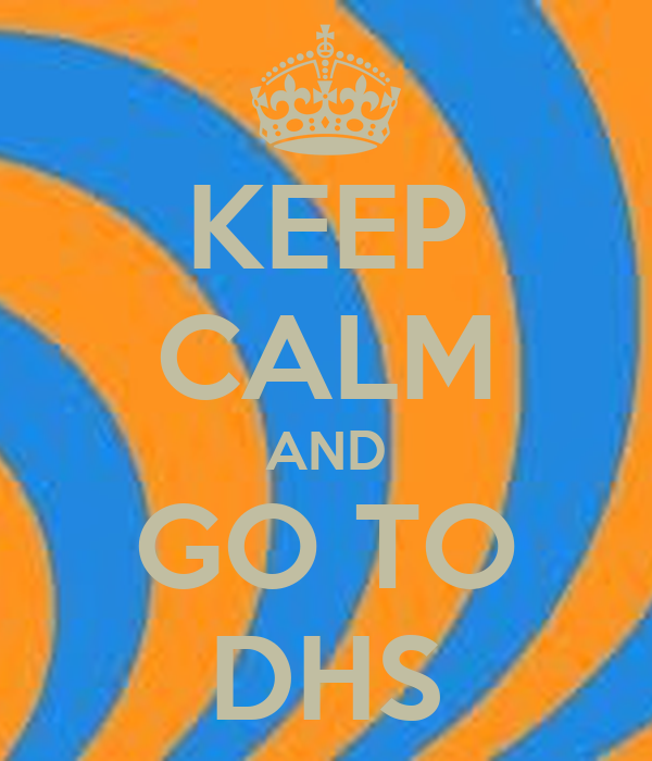 KEEP CALM AND GO TO DHS
