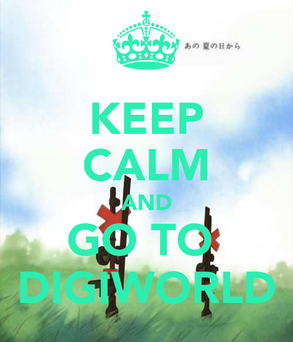 KEEP CALM AND GO TO  DIGIWORLD