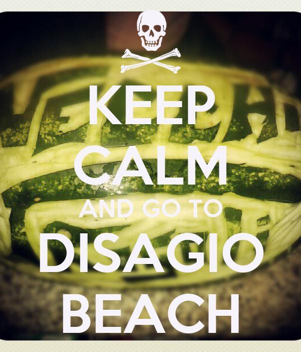 KEEP CALM AND GO TO DISAGIO BEACH
