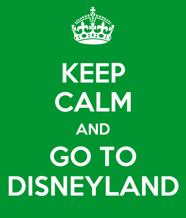 KEEP CALM AND GO TO DISNEYLAND