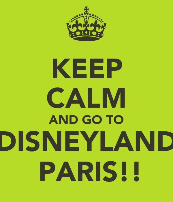 KEEP CALM AND GO TO DISNEYLAND  PARIS!!