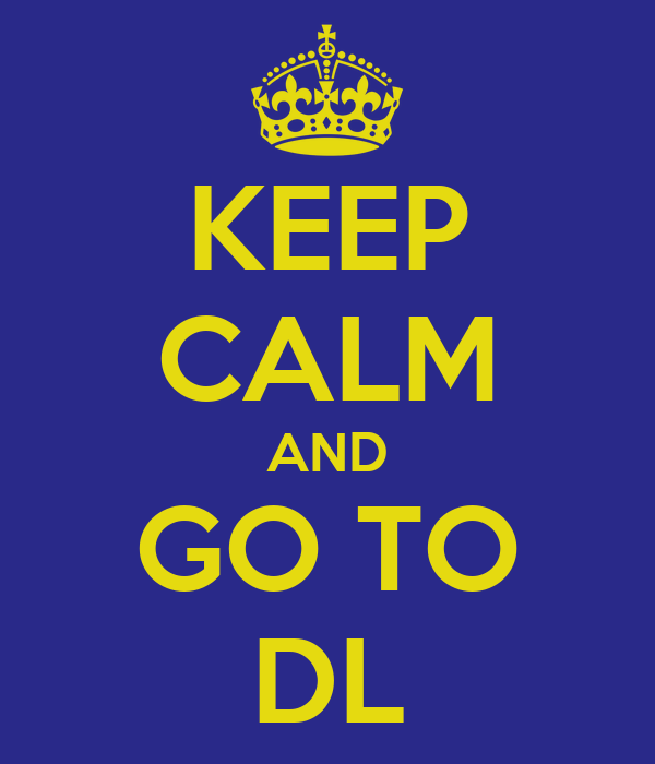 KEEP CALM AND GO TO DL