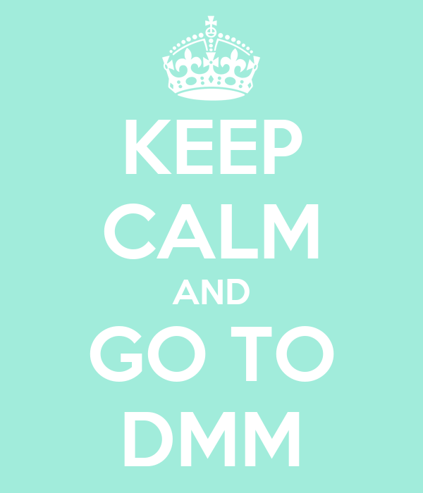 KEEP CALM AND GO TO DMM
