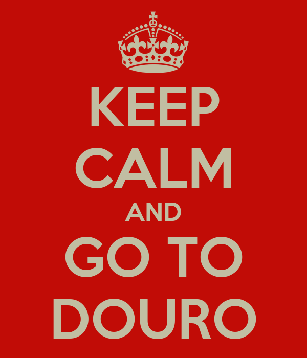 KEEP CALM AND GO TO DOURO