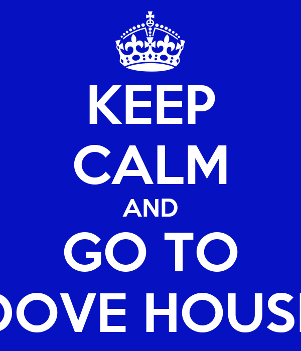 KEEP CALM AND GO TO DOVE HOUSE