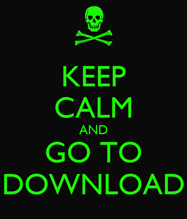 KEEP CALM AND GO TO DOWNLOAD