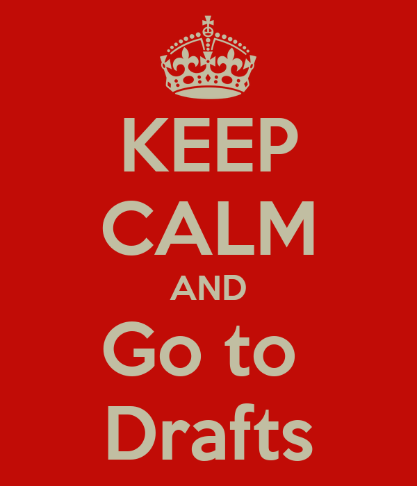 KEEP CALM AND Go to  Drafts