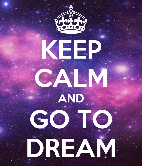 KEEP CALM AND GO TO DREAM