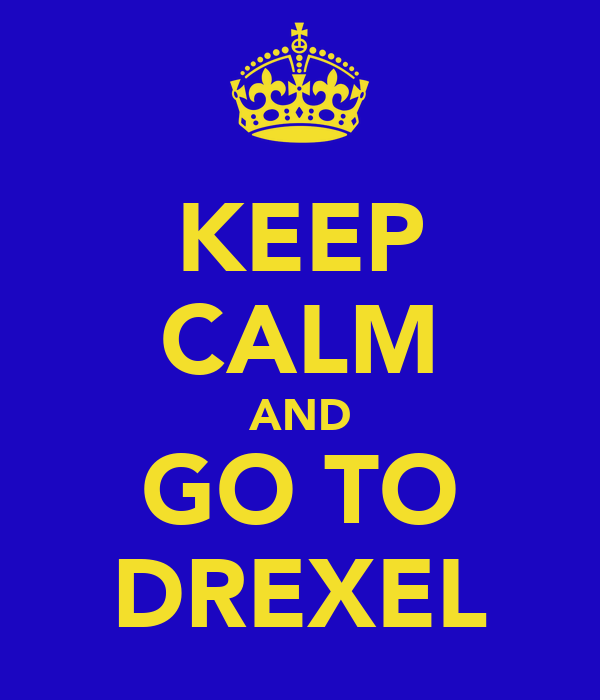 KEEP CALM AND GO TO DREXEL