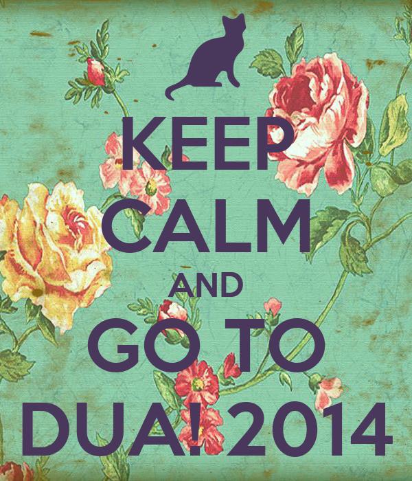 KEEP CALM AND GO TO DUA! 2014