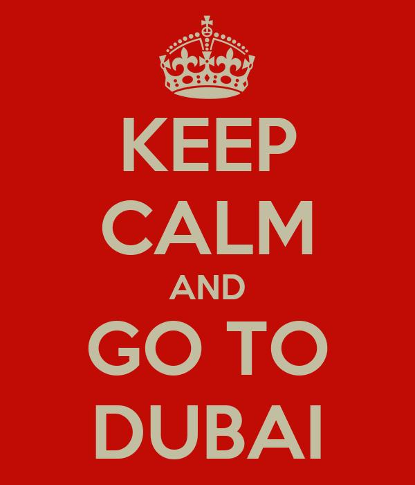 KEEP CALM AND GO TO DUBAI
