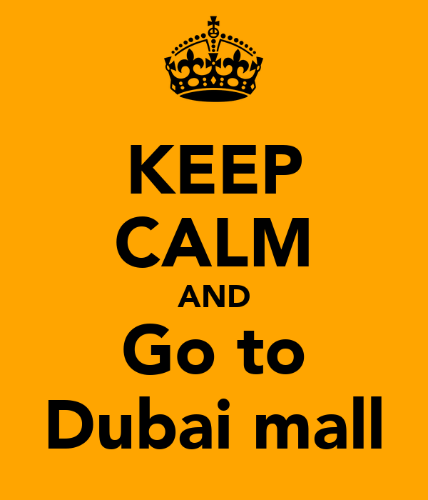 KEEP CALM AND Go to Dubai mall