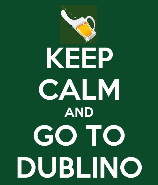 KEEP CALM AND GO TO DUBLINO