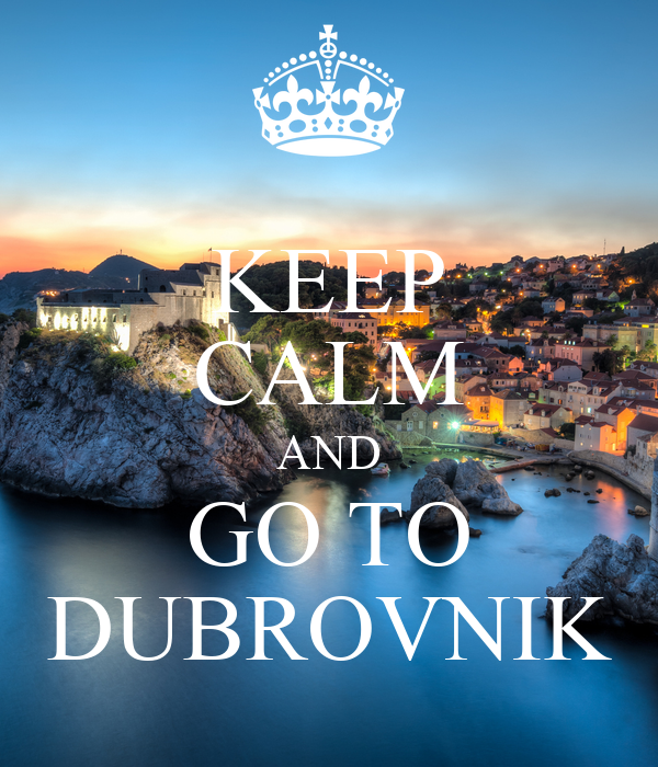 KEEP CALM AND GO TO DUBROVNIK