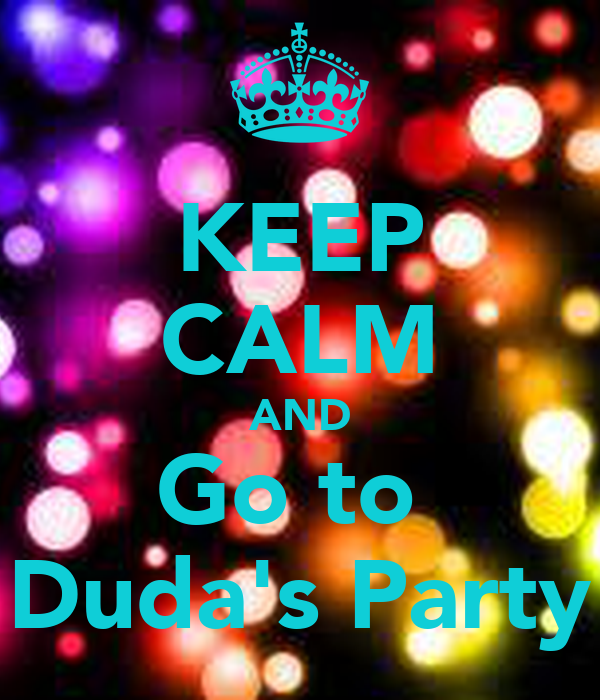 KEEP CALM AND Go to  Duda's Party