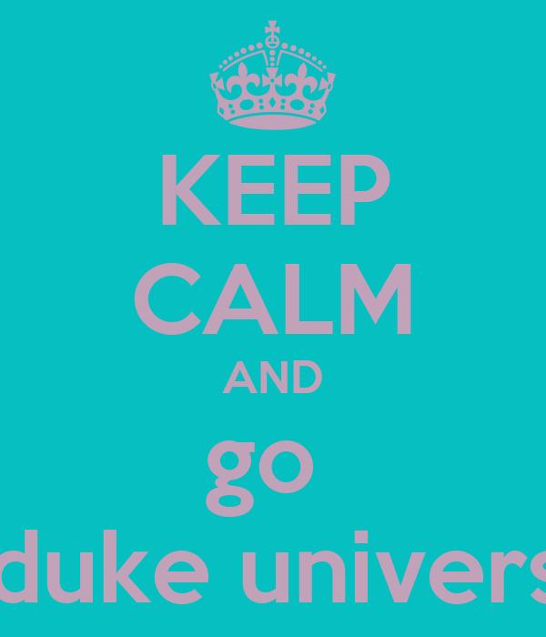 KEEP CALM AND go  to duke university