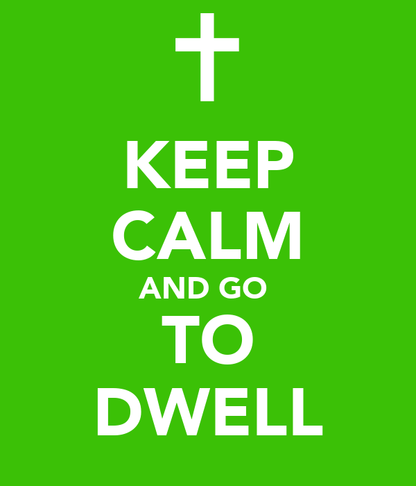 KEEP CALM AND GO  TO DWELL