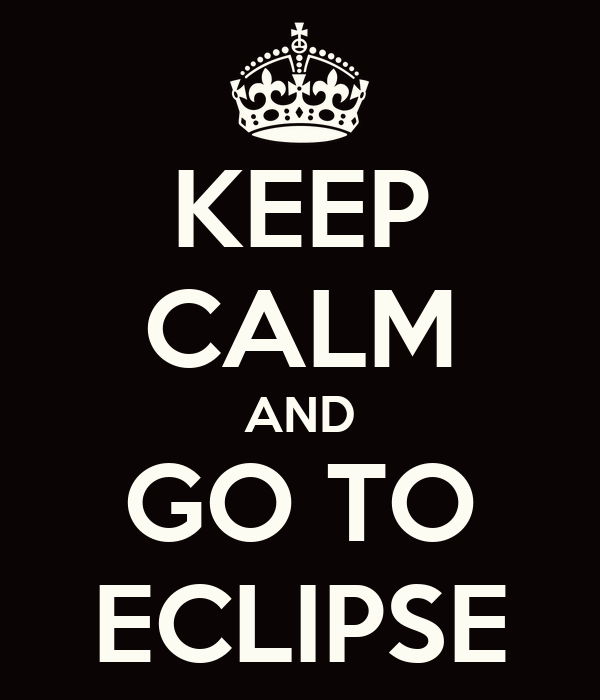 KEEP CALM AND GO TO ECLIPSE