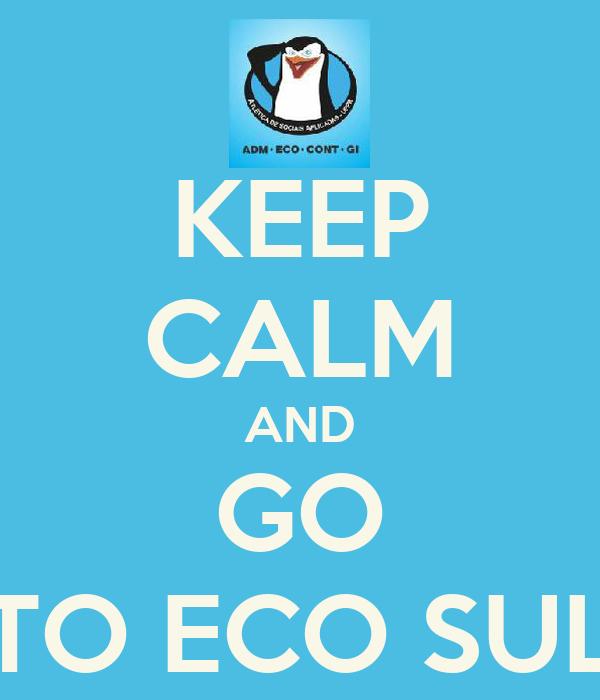 KEEP CALM AND GO TO ECO SUL