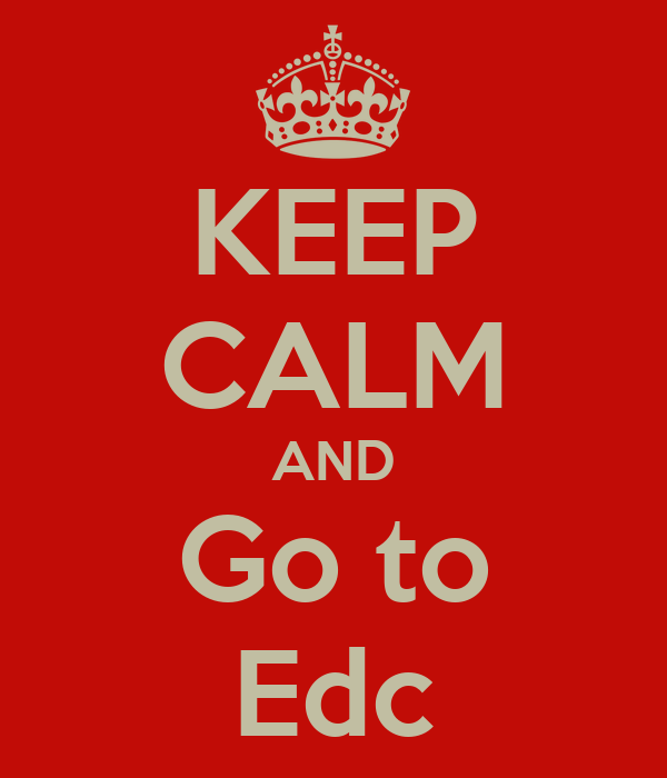 KEEP CALM AND Go to Edc