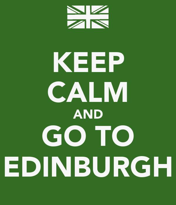 KEEP CALM AND GO TO EDINBURGH