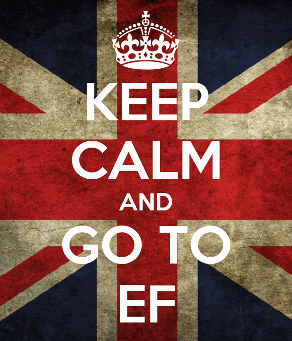 KEEP CALM AND GO TO EF