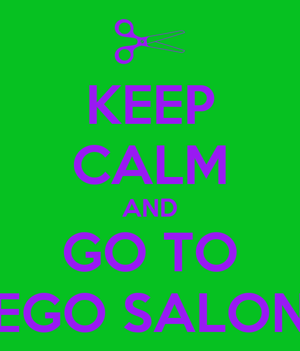 KEEP CALM AND GO TO EGO SALON