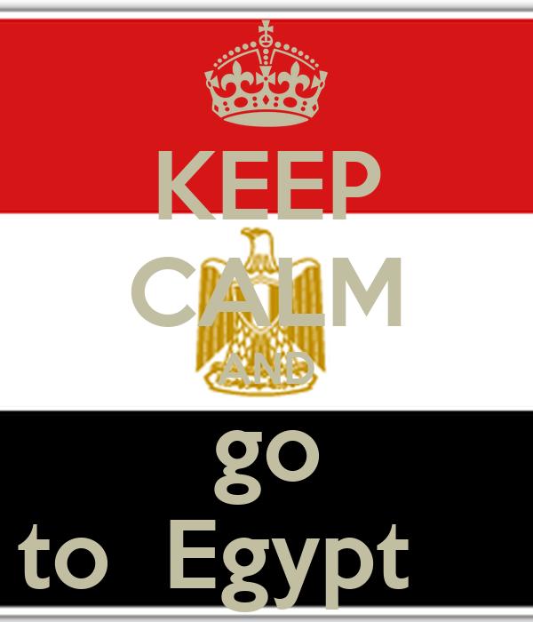 KEEP CALM AND go to  Egypt