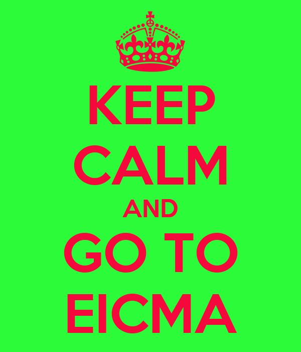 KEEP CALM AND GO TO EICMA