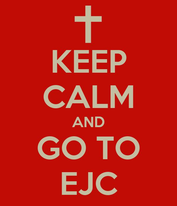 KEEP CALM AND GO TO EJC