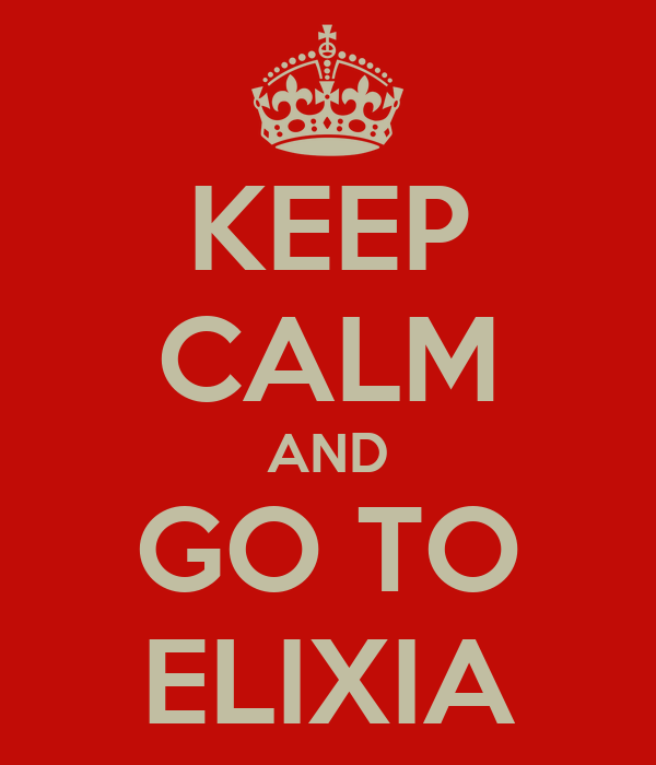 KEEP CALM AND GO TO ELIXIA